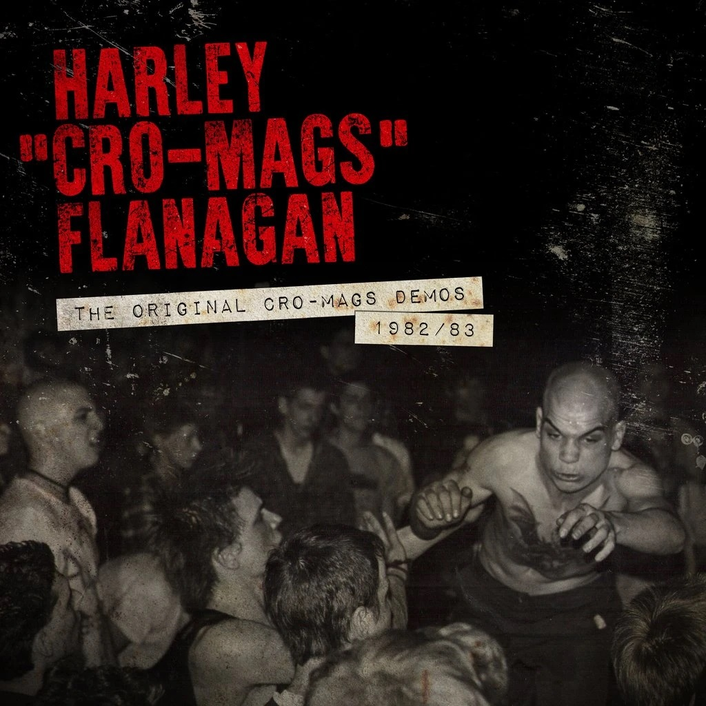 Cro-Mags, Harley Flanagan, The Original Demos 82-83